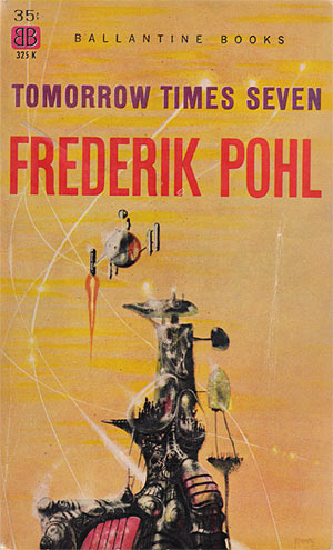Pohl, Frederik - Tomorrow Times Seven